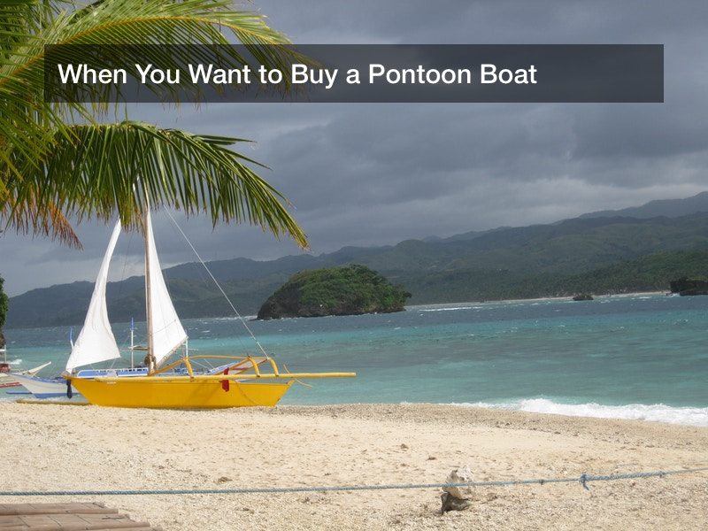 When You Want to Buy a Pontoon Boat