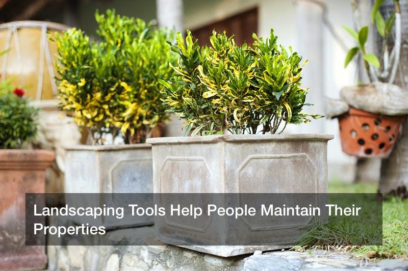 Landscaping Tools Help People Maintain Their Properties